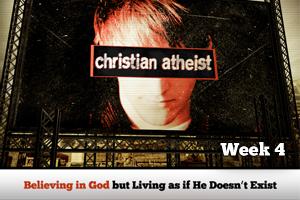 Christian Atheist – Wk. 4