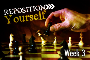 Reposition Yourself – Wk. 3