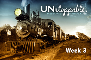 Unstoppable – Wk. 3