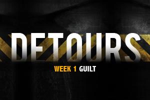 Detours – Wk. 1 (Guilt)