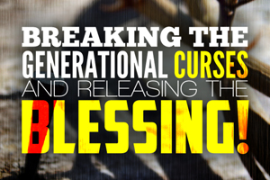Breaking Generational Curses – Wk. 1