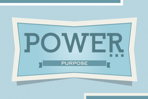 Power…Purpose