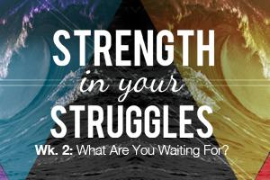Strength in Your Struggles – Wk. 2 (Guest Speaker: Dustin Barker)