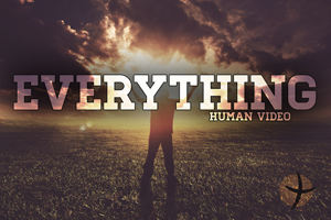 Everything – Human Video