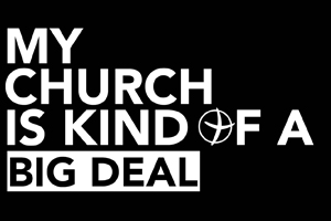 My Church is Kind of a Big Deal – Wk. 1