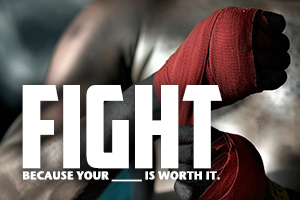 FIGHT: Because Your ____ is Worth it