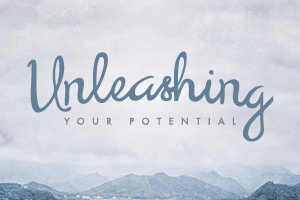 Unleashing Your Potential – Wk. 1