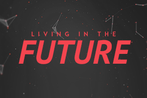 Living in the Future – Wk. 2