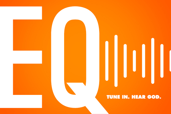 E.Q. – Tune in. Hear God. – Wk. 4