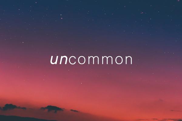 Uncommon – Wk. 2